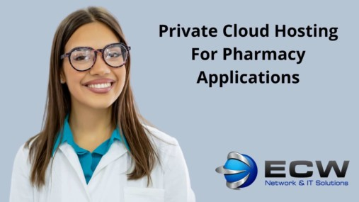 Private Cloud Hosting For Pharmacy Applications